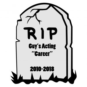 "A tombstone saying ""RIP Guy's Acting Career 2010-2018"""